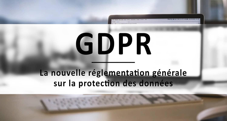 GDPR - Nouvelle réglementation générale sur la protection des données