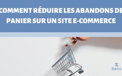 Comment réduire les abandons de paniers sur un site e-commerce ?