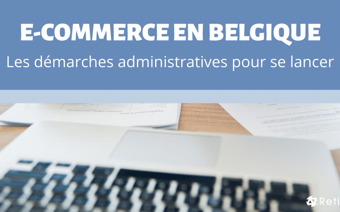 Les démarches administratives pour lancer un e-commerce en Belgique