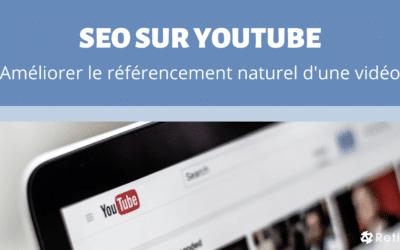 SEO sur Youtube : Comment améliorer le référencement naturel d'une vidéo ?