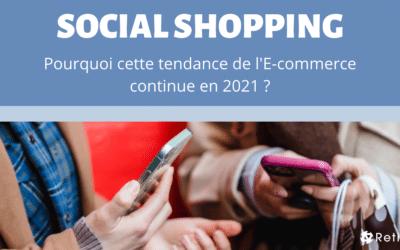 Le Social Shopping : Pourquoi cette tendance de l'E-commerce continue en 2021 ?