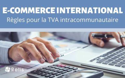 Les règles en matière d'e-commerce international pour la TVA intracommunautaire