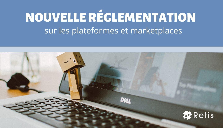Nouvelle réglementation sur les plateformes et marketplaces
