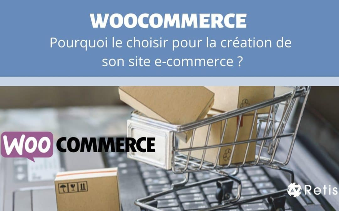 Pourquoi choisir WooCommerce pour son site e-commerce ?