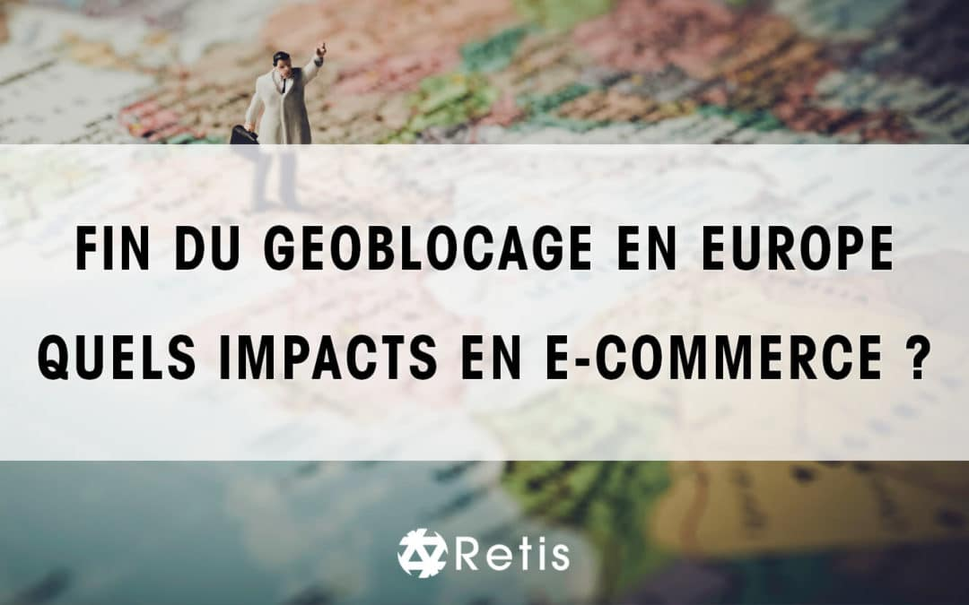 Fin du géoblocage en Europe : quels impacts en E-commerce ?