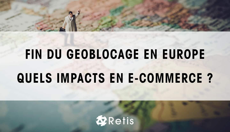 Quels sont les impacts de la fin du geoblocage en europe sur l'e-commerce