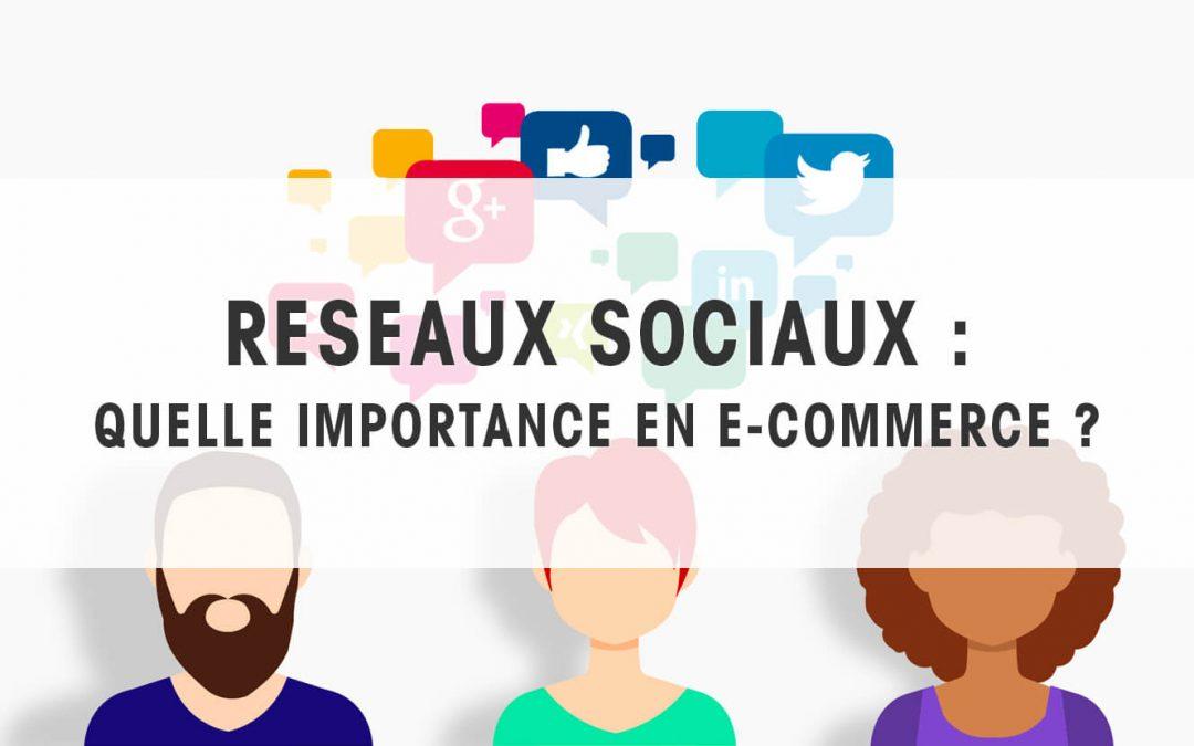 Réseaux sociaux : Quelle importance en E-commerce ?