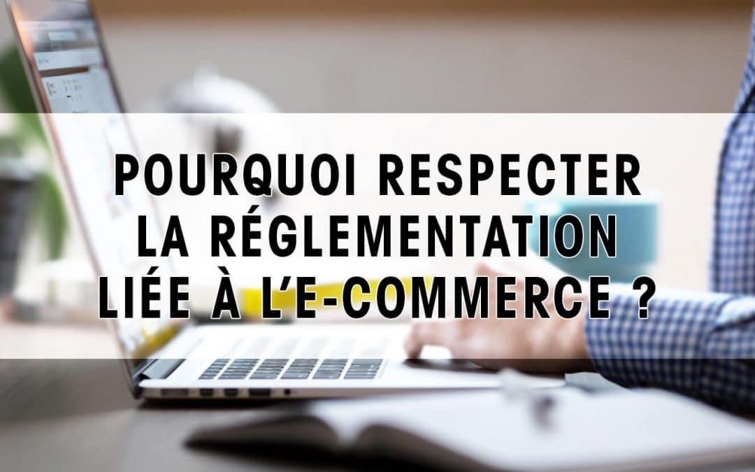 Pourquoi respecter la réglementation liée à l'E-commerce ?