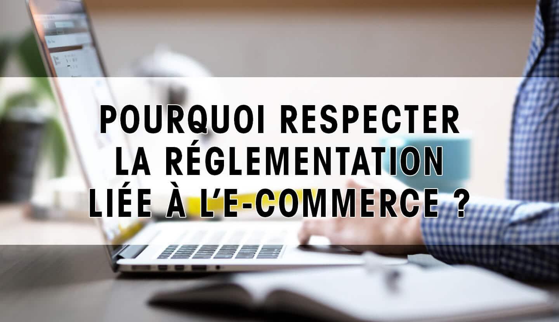 Pourquoi respecter la réglementation E-commerce ?