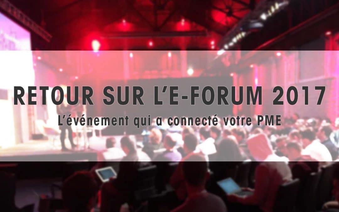 Retour sur l'E-FORUM 2017, l'événement qui a connecté votre PME