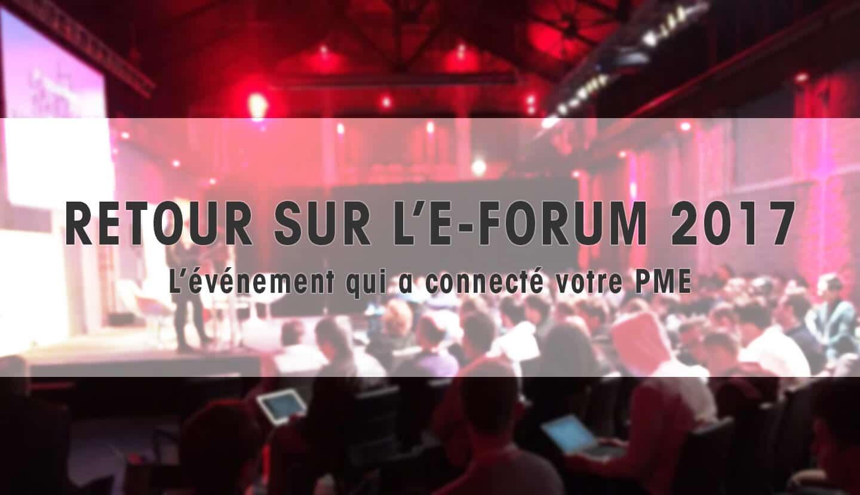Retour sur l'E-FORUM 2017 : l'événement qui a connecté votre PME
