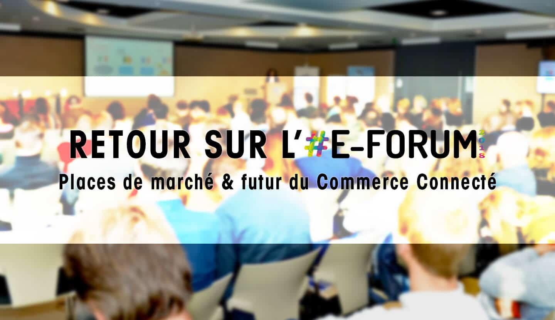 E-FORUM 2018 : un événement dédié aux Places de Marché et au futur du Commerce Connecté