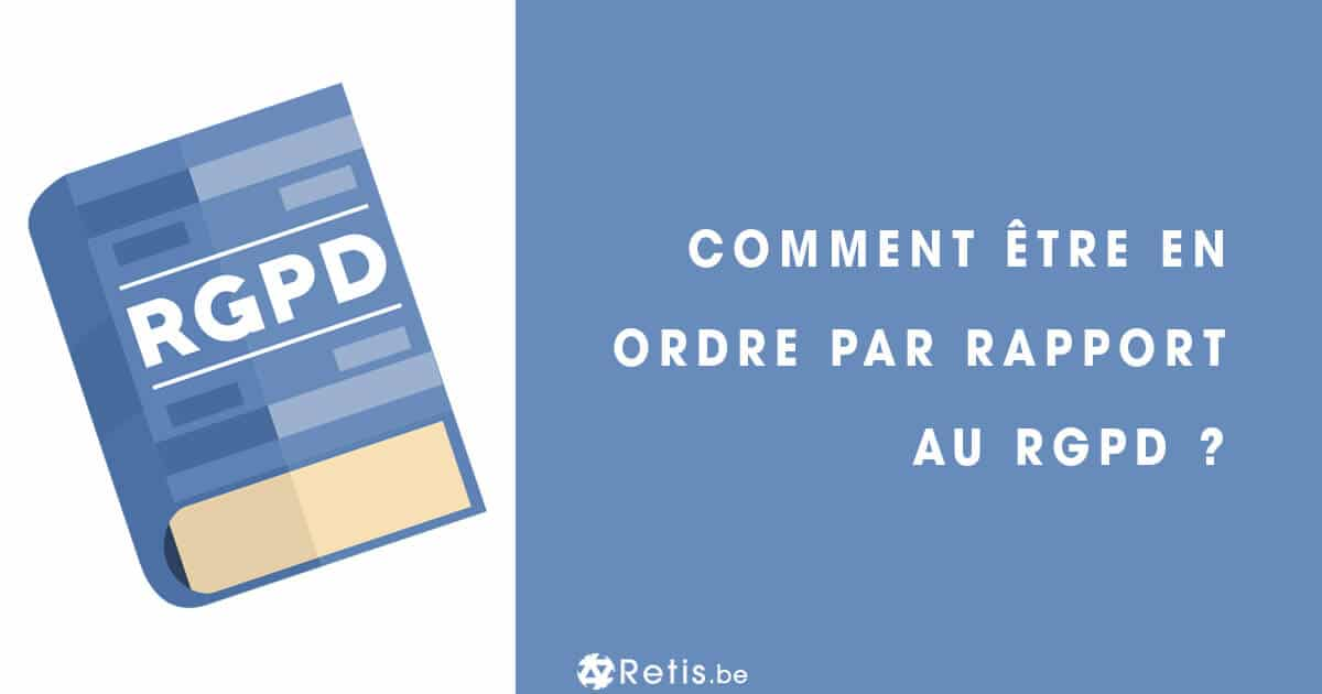 RGPD : Comment être en ordre par rapport au nouveau règlement ?
