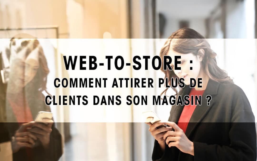 Web-To-Store : Comment attirer plus de clients dans son magasin ?