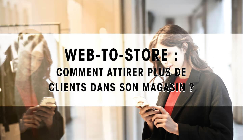 Web-To-Store : Comment attirer plus de clients dans son magasin